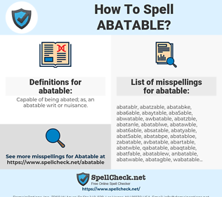 abatable, spellcheck abatable, how to spell abatable, how do you spell abatable, correct spelling for abatable