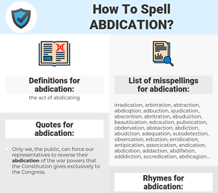 abdication, spellcheck abdication, how to spell abdication, how do you spell abdication, correct spelling for abdication