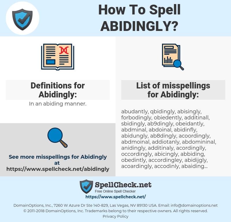 Abidingly, spellcheck Abidingly, how to spell Abidingly, how do you spell Abidingly, correct spelling for Abidingly