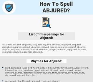 Abjured, spellcheck Abjured, how to spell Abjured, how do you spell Abjured, correct spelling for Abjured