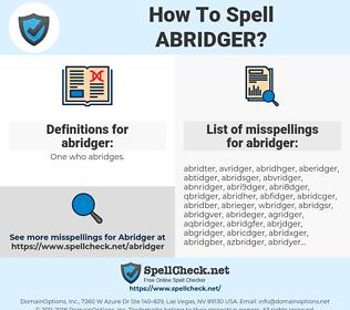 abridger, spellcheck abridger, how to spell abridger, how do you spell abridger, correct spelling for abridger