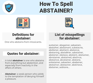 abstainer, spellcheck abstainer, how to spell abstainer, how do you spell abstainer, correct spelling for abstainer
