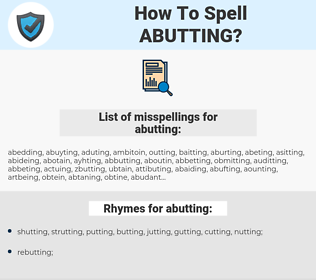 abutting, spellcheck abutting, how to spell abutting, how do you spell abutting, correct spelling for abutting