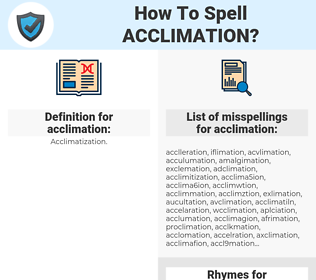 acclimation, spellcheck acclimation, how to spell acclimation, how do you spell acclimation, correct spelling for acclimation