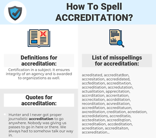 accreditation, spellcheck accreditation, how to spell accreditation, how do you spell accreditation, correct spelling for accreditation
