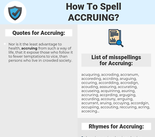 Accruing, spellcheck Accruing, how to spell Accruing, how do you spell Accruing, correct spelling for Accruing