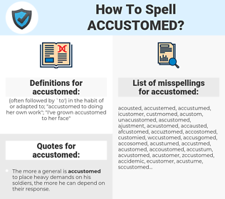 accustomed, spellcheck accustomed, how to spell accustomed, how do you spell accustomed, correct spelling for accustomed