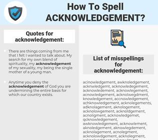 acknowledgement, spellcheck acknowledgement, how to spell acknowledgement, how do you spell acknowledgement, correct spelling for acknowledgement
