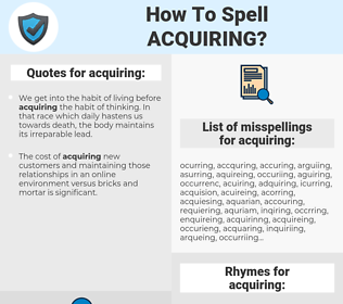 acquiring, spellcheck acquiring, how to spell acquiring, how do you spell acquiring, correct spelling for acquiring
