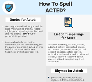 Acted, spellcheck Acted, how to spell Acted, how do you spell Acted, correct spelling for Acted