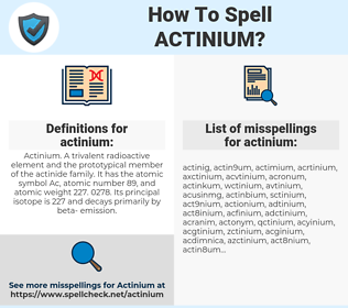 actinium, spellcheck actinium, how to spell actinium, how do you spell actinium, correct spelling for actinium