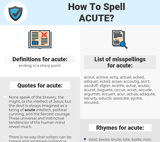 acute, spellcheck acute, how to spell acute, how do you spell acute, correct spelling for acute