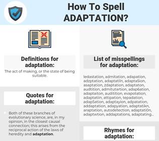 adaptation, spellcheck adaptation, how to spell adaptation, how do you spell adaptation, correct spelling for adaptation