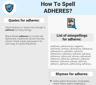 adheres, spellcheck adheres, how to spell adheres, how do you spell adheres, correct spelling for adheres
