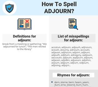 adjourn, spellcheck adjourn, how to spell adjourn, how do you spell adjourn, correct spelling for adjourn