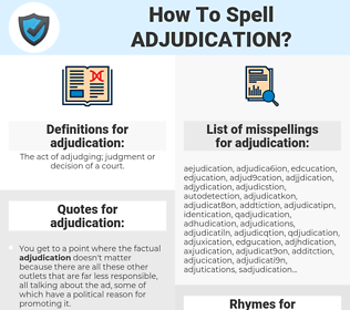 adjudication, spellcheck adjudication, how to spell adjudication, how do you spell adjudication, correct spelling for adjudication