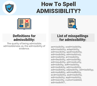 admissibility, spellcheck admissibility, how to spell admissibility, how do you spell admissibility, correct spelling for admissibility