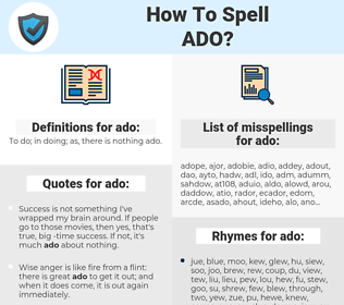 ado, spellcheck ado, how to spell ado, how do you spell ado, correct spelling for ado