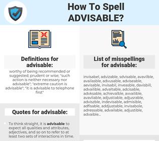 advisable, spellcheck advisable, how to spell advisable, how do you spell advisable, correct spelling for advisable