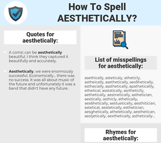 aesthetically, spellcheck aesthetically, how to spell aesthetically, how do you spell aesthetically, correct spelling for aesthetically
