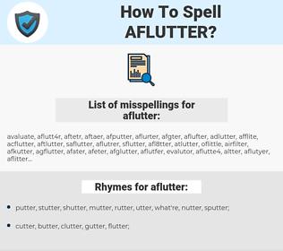 aflutter, spellcheck aflutter, how to spell aflutter, how do you spell aflutter, correct spelling for aflutter