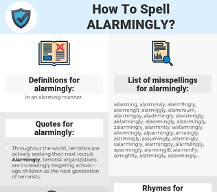 alarmingly, spellcheck alarmingly, how to spell alarmingly, how do you spell alarmingly, correct spelling for alarmingly