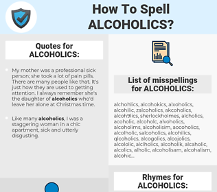 ALCOHOLICS, spellcheck ALCOHOLICS, how to spell ALCOHOLICS, how do you spell ALCOHOLICS, correct spelling for ALCOHOLICS