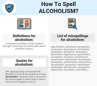 alcoholism, spellcheck alcoholism, how to spell alcoholism, how do you spell alcoholism, correct spelling for alcoholism