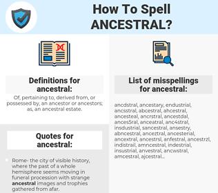 ancestral, spellcheck ancestral, how to spell ancestral, how do you spell ancestral, correct spelling for ancestral
