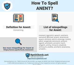 Anent, spellcheck Anent, how to spell Anent, how do you spell Anent, correct spelling for Anent