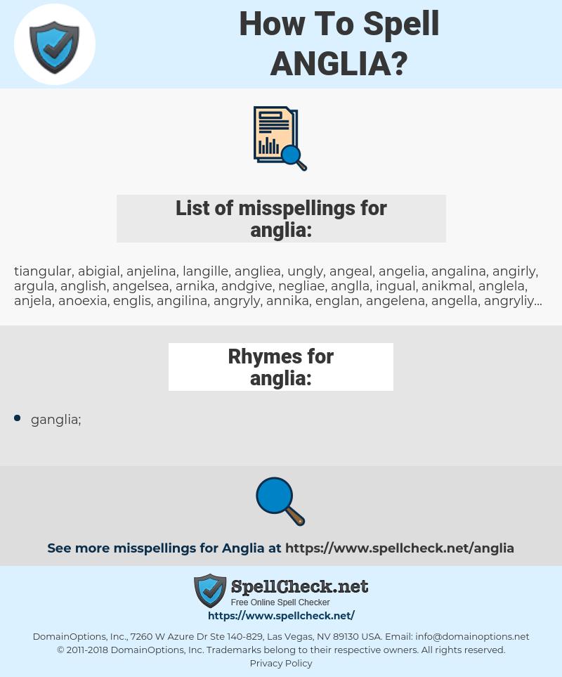 anglia, spellcheck anglia, how to spell anglia, how do you spell anglia, correct spelling for anglia