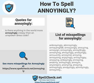 annoyingly, spellcheck annoyingly, how to spell annoyingly, how do you spell annoyingly, correct spelling for annoyingly