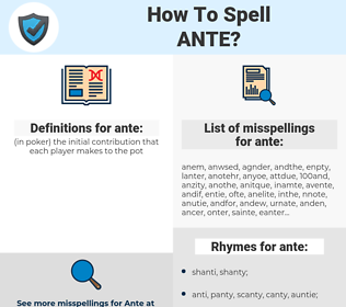 ante, spellcheck ante, how to spell ante, how do you spell ante, correct spelling for ante