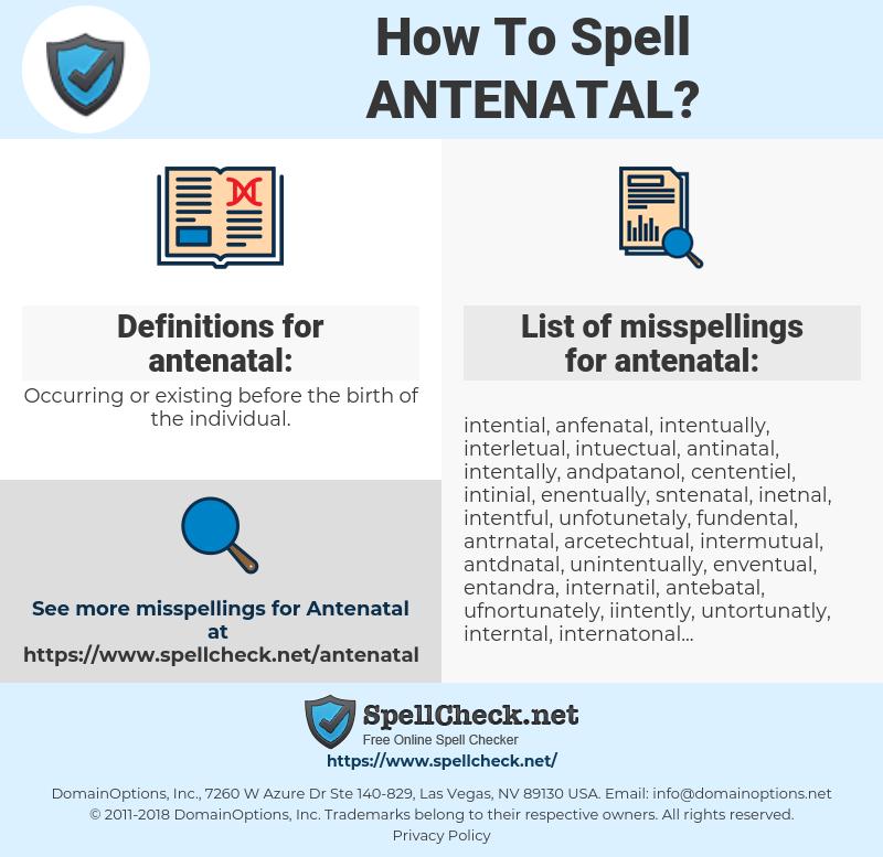 antenatal, spellcheck antenatal, how to spell antenatal, how do you spell antenatal, correct spelling for antenatal