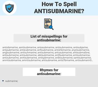 antisubmarine, spellcheck antisubmarine, how to spell antisubmarine, how do you spell antisubmarine, correct spelling for antisubmarine