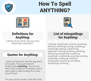 Anything, spellcheck Anything, how to spell Anything, how do you spell Anything, correct spelling for Anything