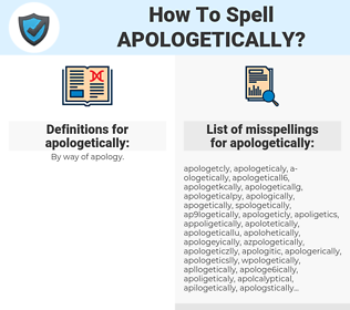 apologetically, spellcheck apologetically, how to spell apologetically, how do you spell apologetically, correct spelling for apologetically