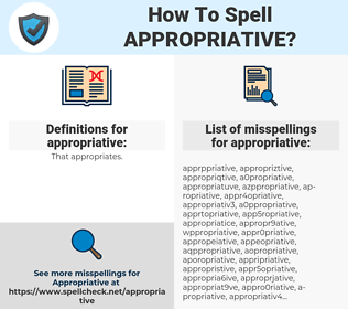 appropriative, spellcheck appropriative, how to spell appropriative, how do you spell appropriative, correct spelling for appropriative