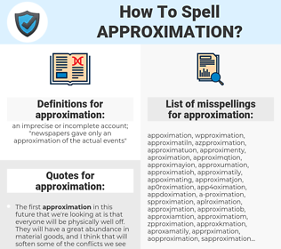 approximation, spellcheck approximation, how to spell approximation, how do you spell approximation, correct spelling for approximation