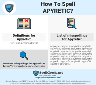 Apyretic, spellcheck Apyretic, how to spell Apyretic, how do you spell Apyretic, correct spelling for Apyretic