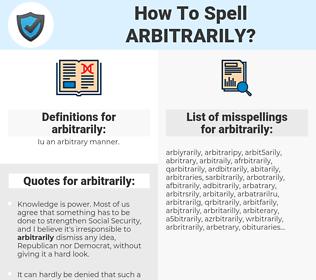 arbitrarily, spellcheck arbitrarily, how to spell arbitrarily, how do you spell arbitrarily, correct spelling for arbitrarily