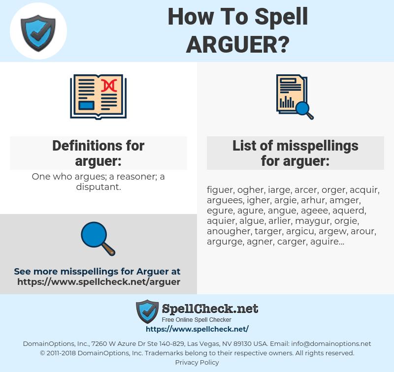 arguer, spellcheck arguer, how to spell arguer, how do you spell arguer, correct spelling for arguer