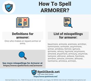 armorer, spellcheck armorer, how to spell armorer, how do you spell armorer, correct spelling for armorer