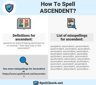 ascendent, spellcheck ascendent, how to spell ascendent, how do you spell ascendent, correct spelling for ascendent