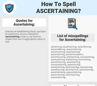 Ascertaining, spellcheck Ascertaining, how to spell Ascertaining, how do you spell Ascertaining, correct spelling for Ascertaining