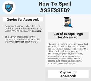 Assessed, spellcheck Assessed, how to spell Assessed, how do you spell Assessed, correct spelling for Assessed