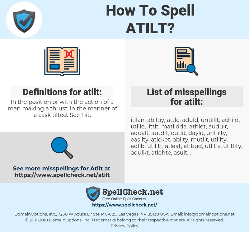 atilt, spellcheck atilt, how to spell atilt, how do you spell atilt, correct spelling for atilt