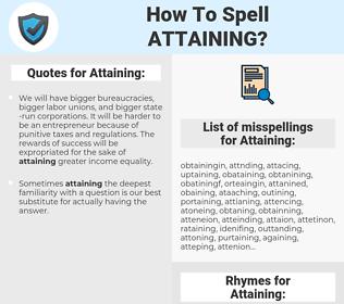 Attaining, spellcheck Attaining, how to spell Attaining, how do you spell Attaining, correct spelling for Attaining