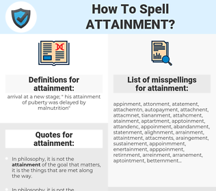 attainment, spellcheck attainment, how to spell attainment, how do you spell attainment, correct spelling for attainment