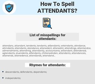 attendants, spellcheck attendants, how to spell attendants, how do you spell attendants, correct spelling for attendants